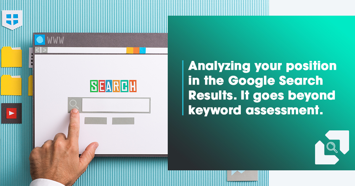 Analyzing your position in the Google Search Results. It goes beyond keyword assessment.