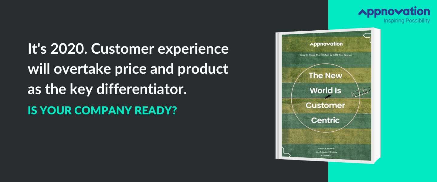 The New World Is Customer-Centric: How To Close The CX Gap In 2020 And Beyond.