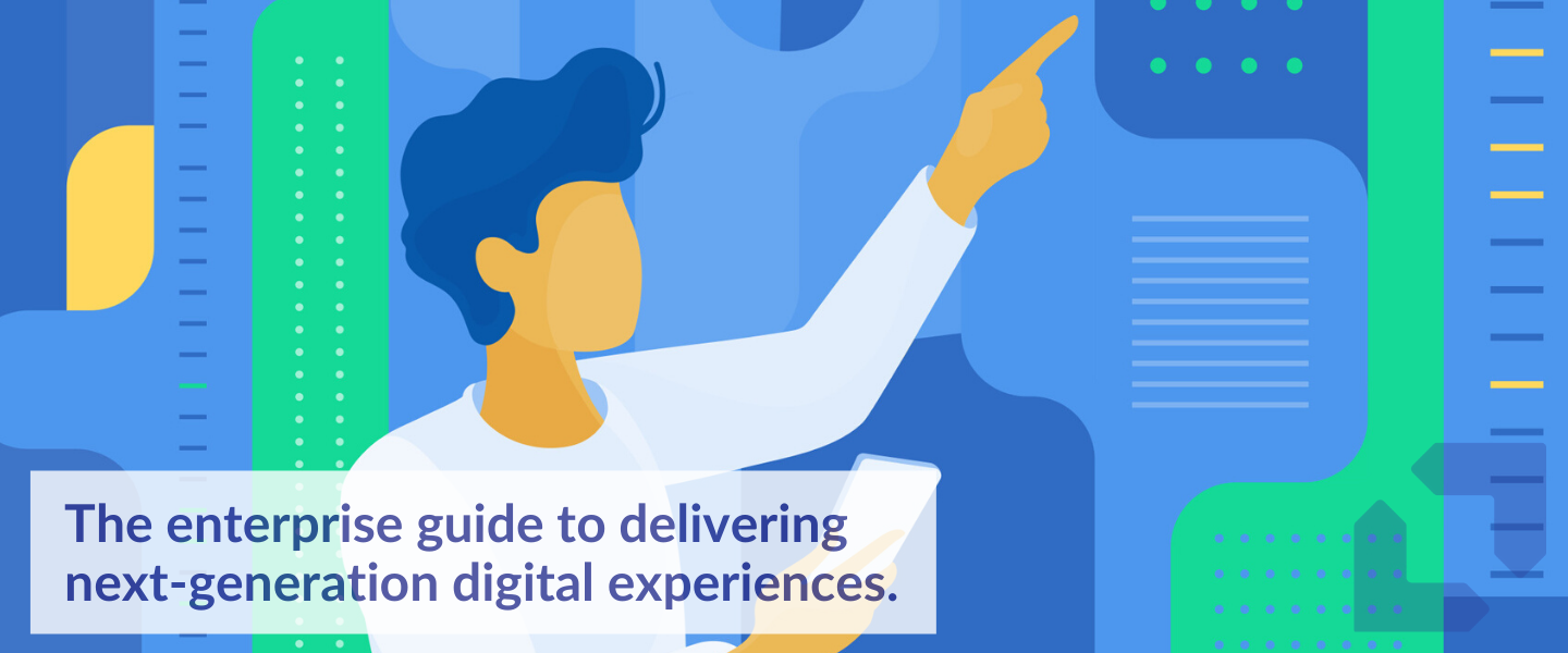 The enterprise guide to delivering next-generation digital experiences