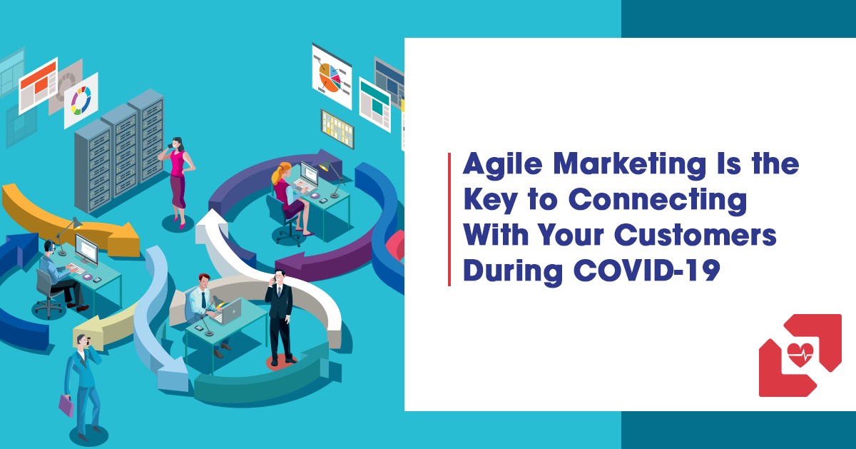 Agile Marketing Is the Key to Connecting With Your Customers During COVID-19