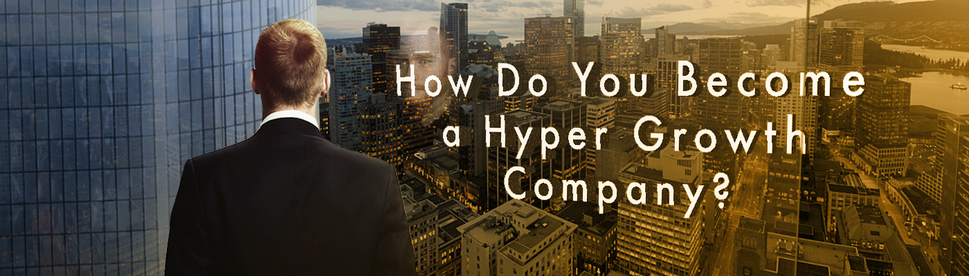 How Do You Become a Hyper Growth Company?