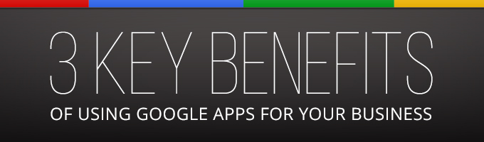 3 Key Benefits of using Google Apps for your Business