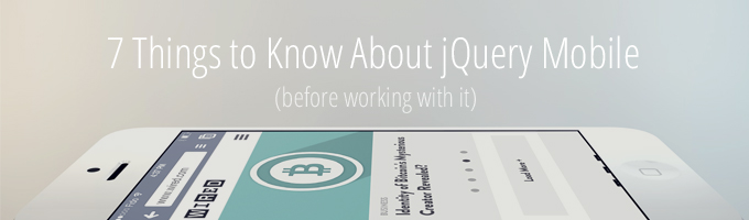 7 Things to Know About jQuery Mobile Before Working With It