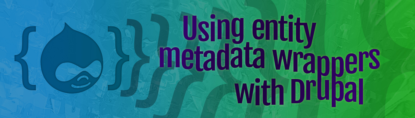 Using entity metadata wrappers with Drupal | Appnovation