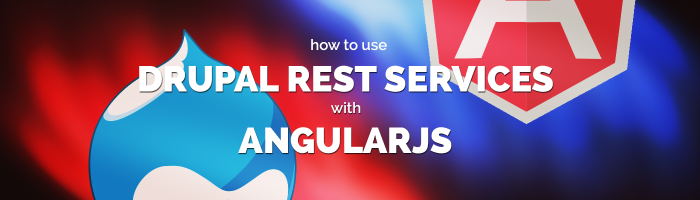 How to Use Drupal REST Services with AngularJs | Appnovation