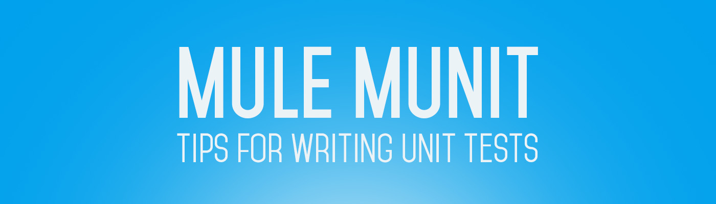 Mule MUnit - Tips for Writing Unit Tests | Appnovation