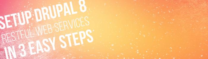Setup Drupal 8 RESTful Web Services in 3 Easy Steps   Appnovation